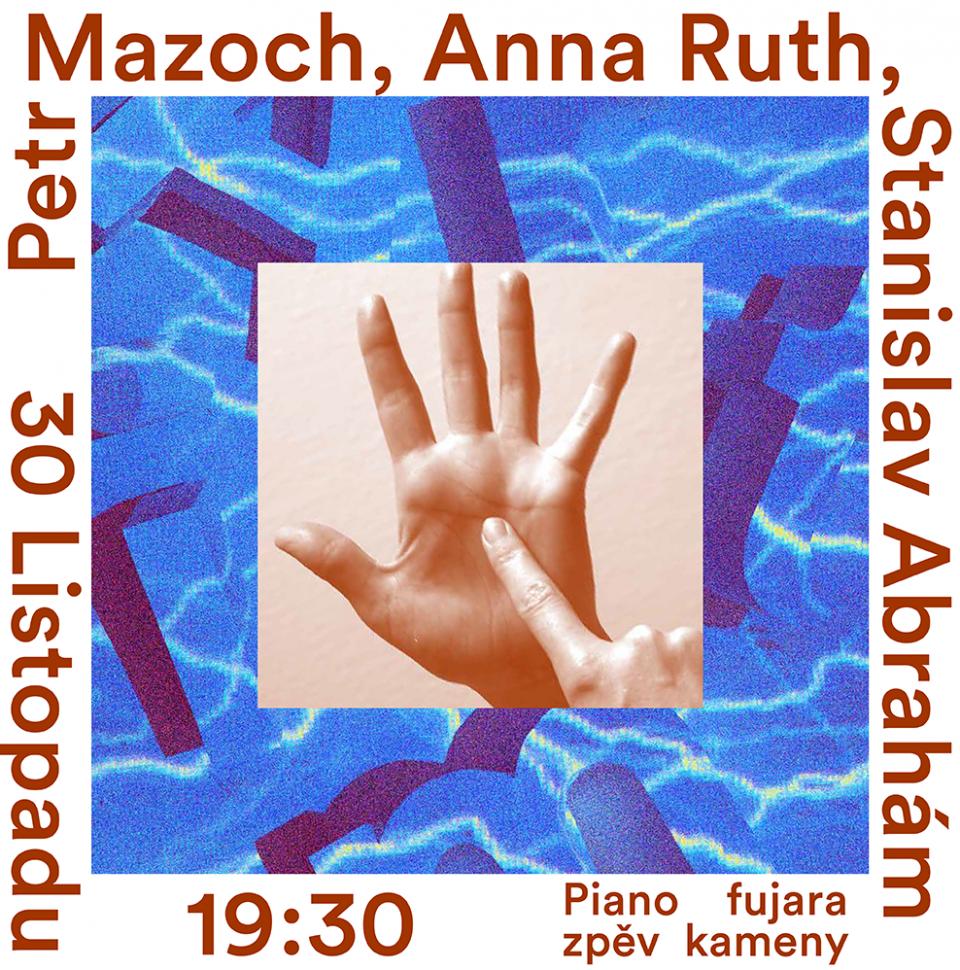 Petr Mazoch, Anna Ruth, Stanislav Abrahám